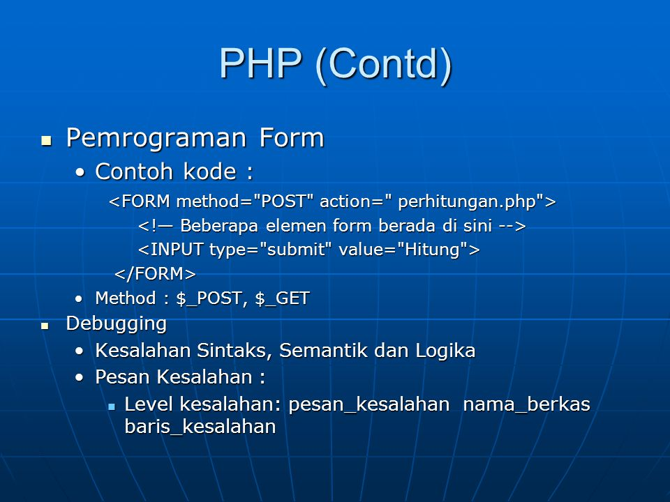 PHP (Contd) Pemrograman Form Contoh kode :