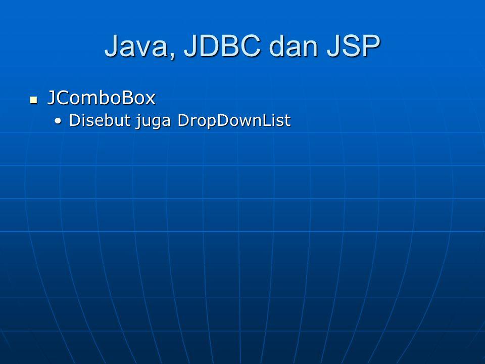 Java, JDBC dan JSP JComboBox Disebut juga DropDownList