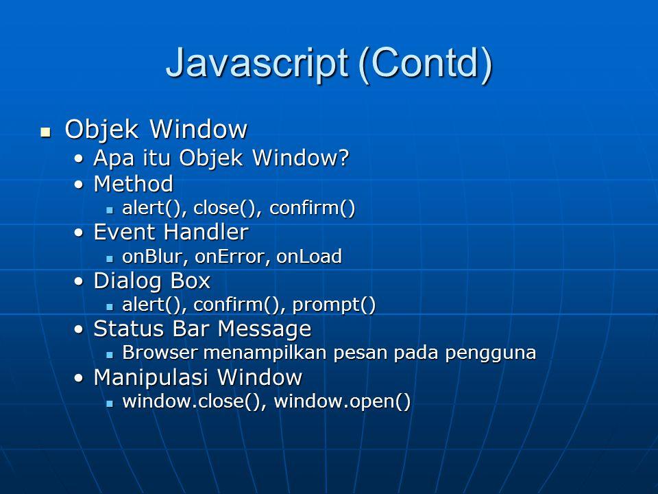 Javascript (Contd) Objek Window Apa itu Objek Window Method