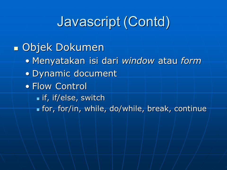 Javascript (Contd) Objek Dokumen Menyatakan isi dari window atau form