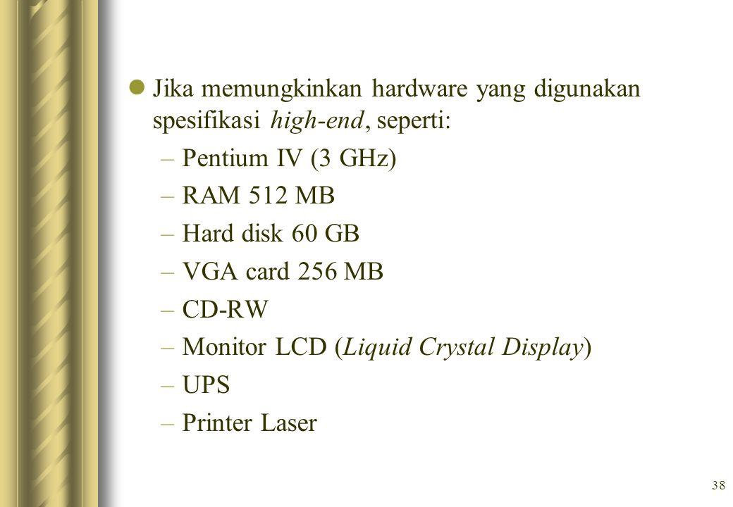 Jika memungkinkan hardware yang digunakan spesifikasi high-end, seperti: