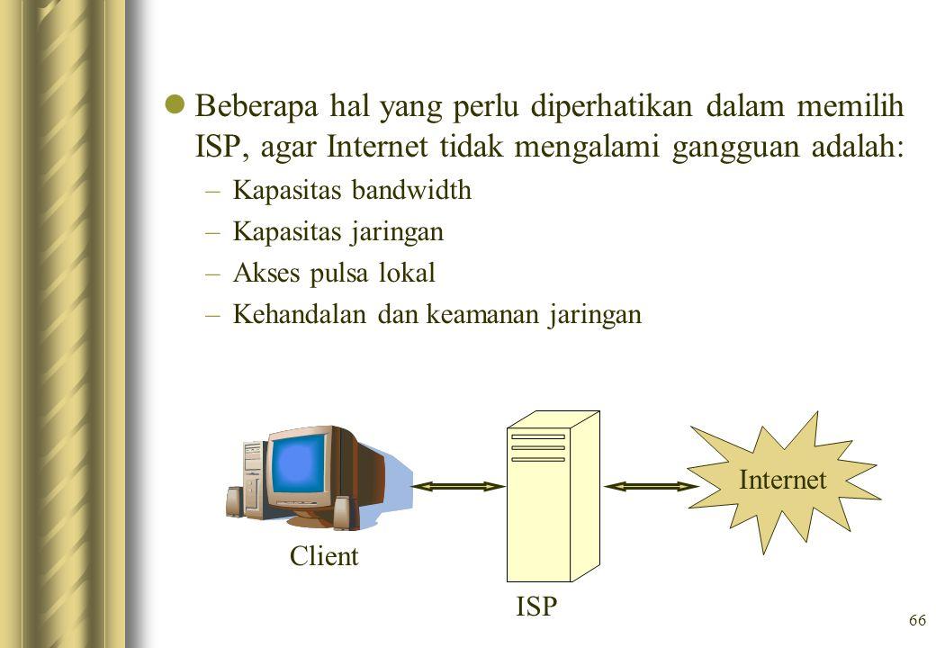 Beberapa hal yang perlu diperhatikan dalam memilih ISP, agar Internet tidak mengalami gangguan adalah: