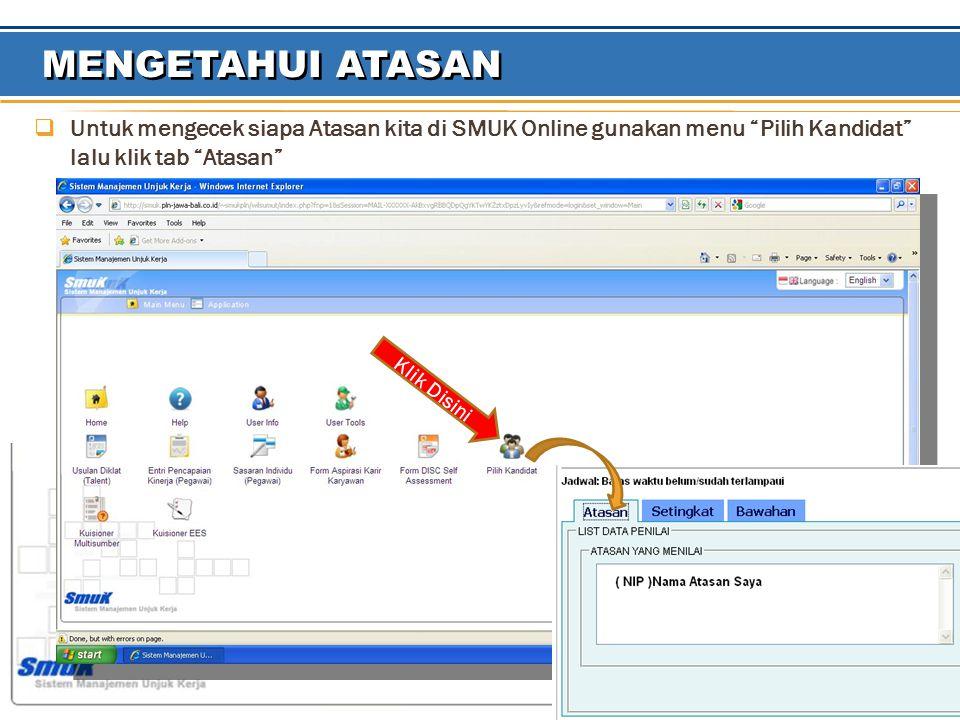 MENGETAHUI ATASAN Untuk mengecek siapa Atasan kita di SMUK Online gunakan menu Pilih Kandidat lalu klik tab Atasan