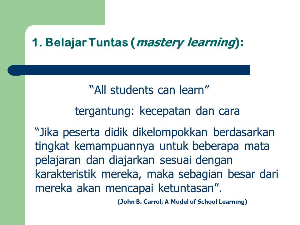 1. Belajar Tuntas (mastery learning):