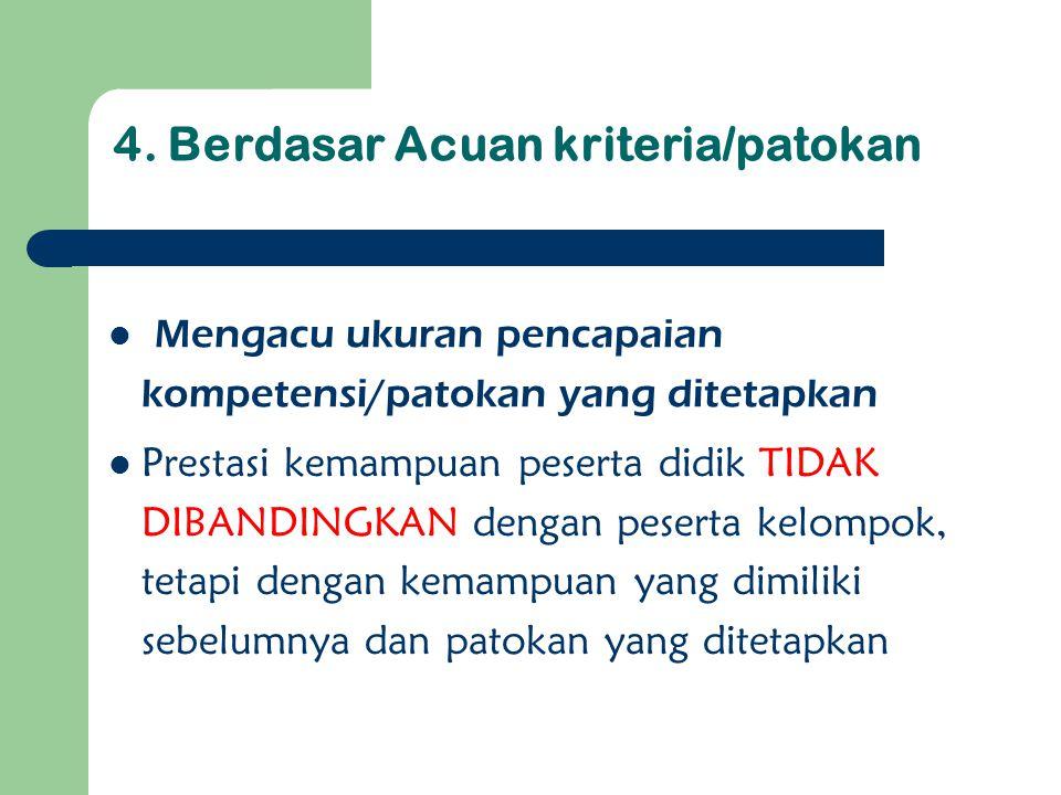 4. Berdasar Acuan kriteria/patokan