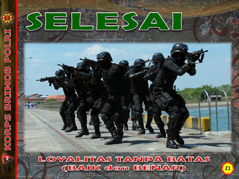 SELESAI KORPS BRIMOB POLRI LOYALITAS TANPA BATAS (BAIK dan BENAR) 21