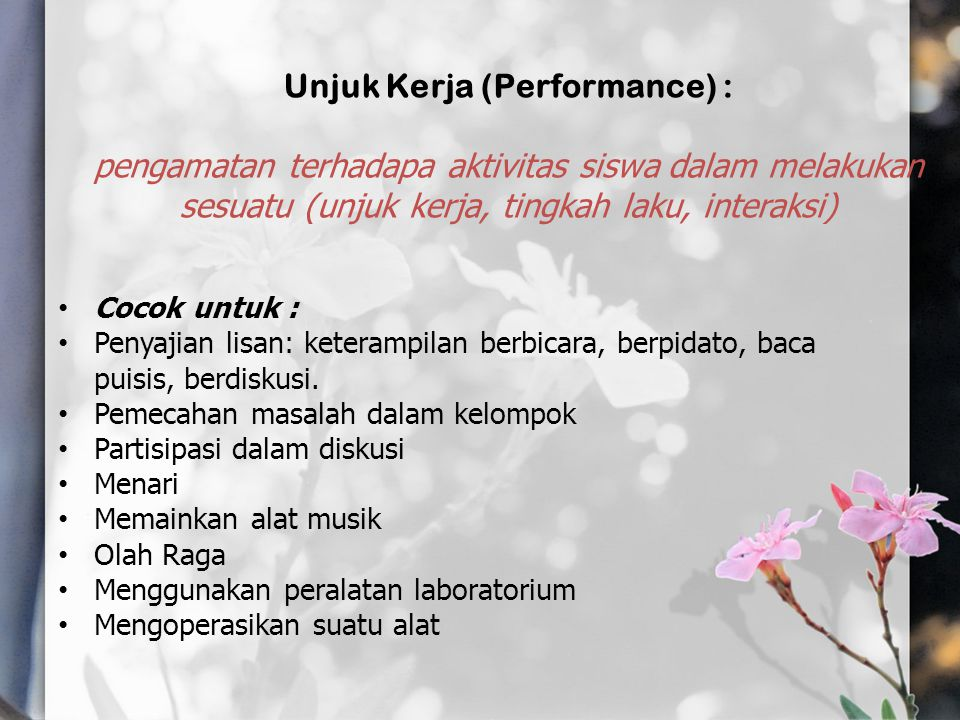 Unjuk Kerja (Performance) : pengamatan terhadapa aktivitas siswa dalam melakukan sesuatu (unjuk kerja, tingkah laku, interaksi)