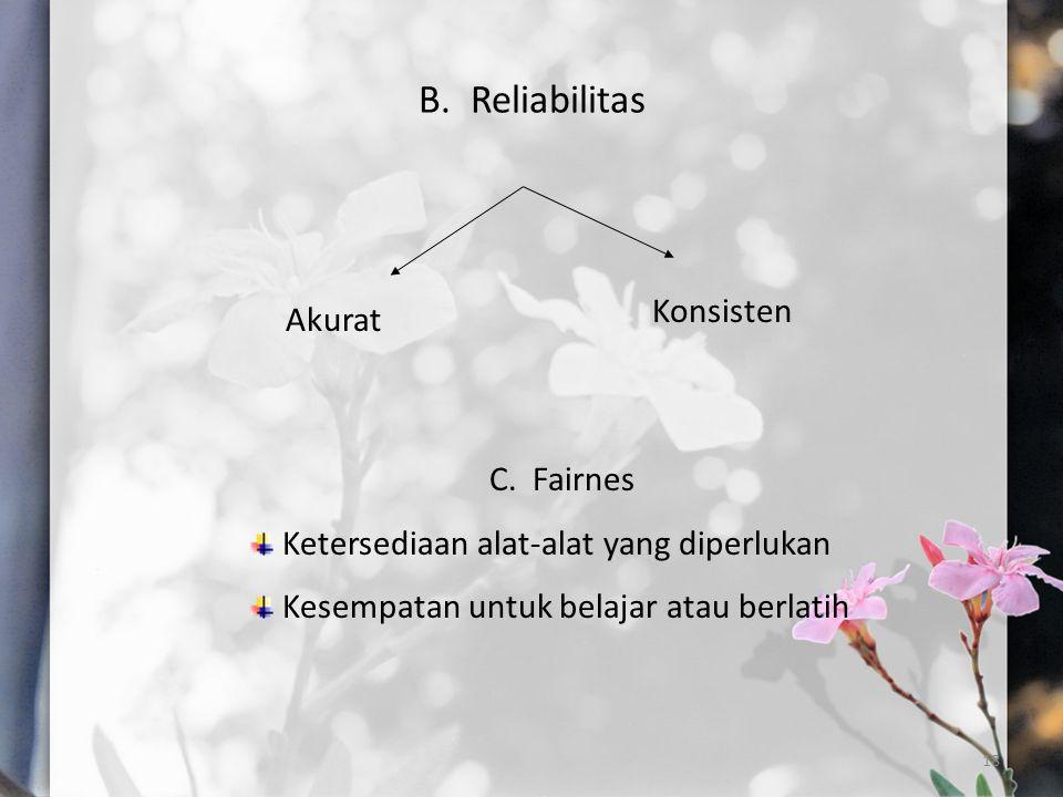 B. Reliabilitas Konsisten Akurat C. Fairnes