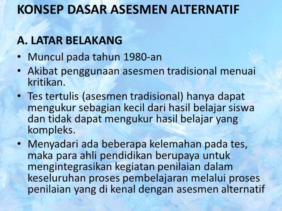KONSEP DASAR ASESMEN ALTERNATIF A. LATAR BELAKANG