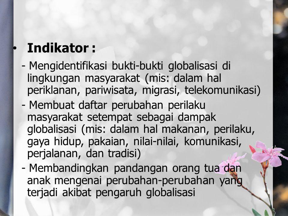 Indikator : - Mengidentifikasi bukti-bukti globalisasi di lingkungan masyarakat (mis: dalam hal periklanan, pariwisata, migrasi, telekomunikasi)