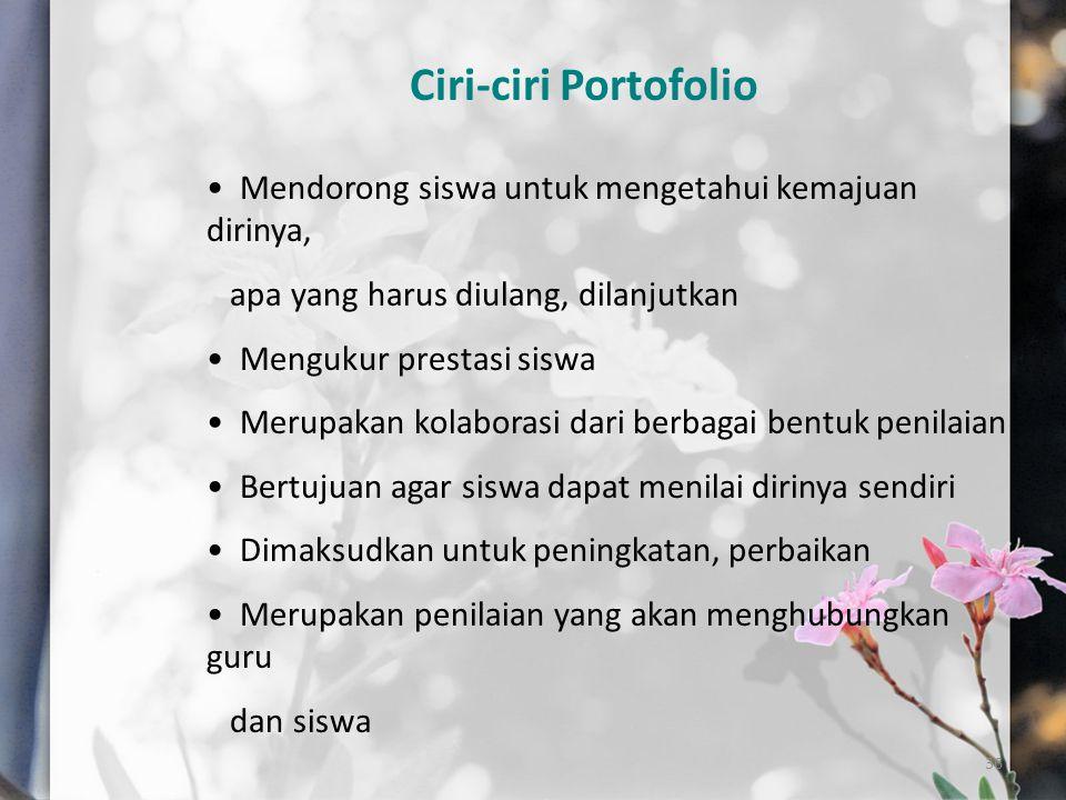 Ciri-ciri Portofolio Mendorong siswa untuk mengetahui kemajuan dirinya, apa yang harus diulang, dilanjutkan.
