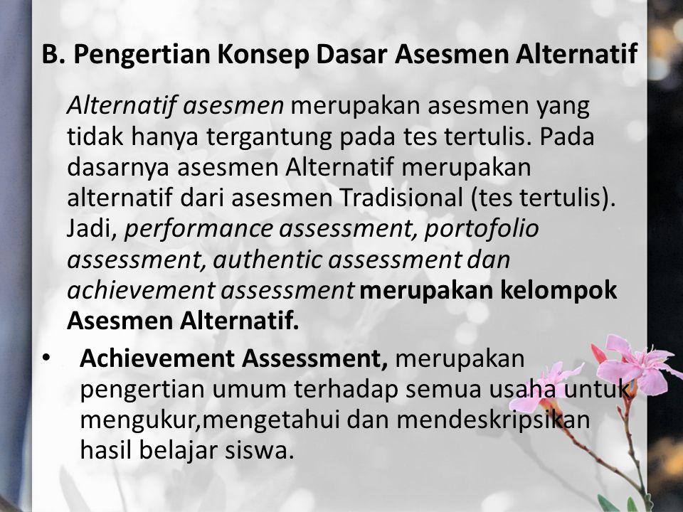 B. Pengertian Konsep Dasar Asesmen Alternatif