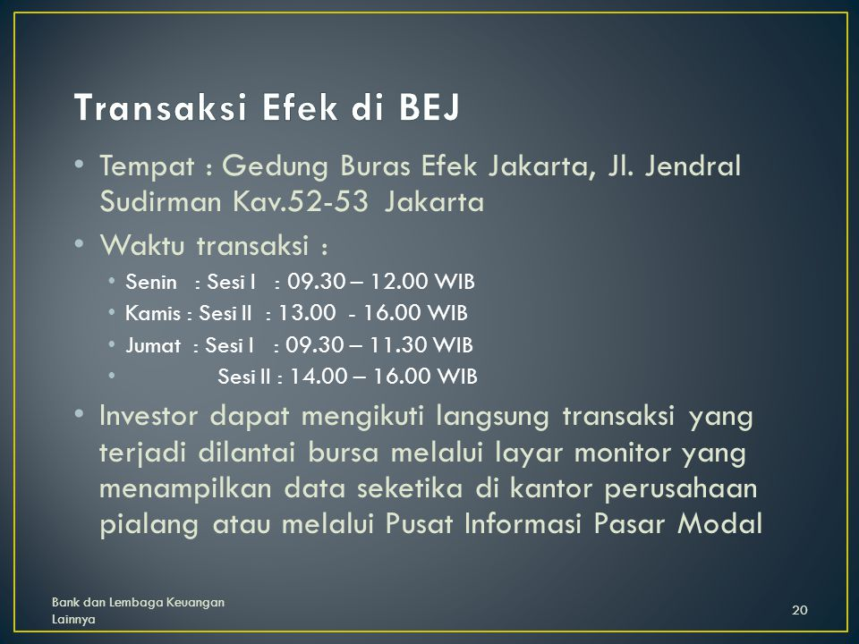 Transaksi Efek di BEJ Tempat : Gedung Buras Efek Jakarta, Jl. Jendral Sudirman Kav.52-53 Jakarta. Waktu transaksi :