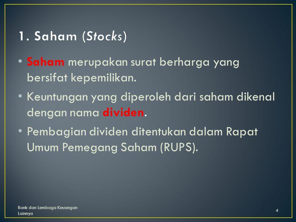 1. Saham (Stocks) Saham merupakan surat berharga yang bersifat kepemilikan. Keuntungan yang diperoleh dari saham dikenal dengan nama dividen.