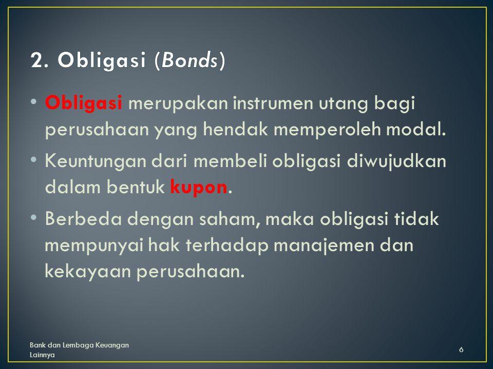 2. Obligasi (Bonds) Obligasi merupakan instrumen utang bagi perusahaan yang hendak memperoleh modal.