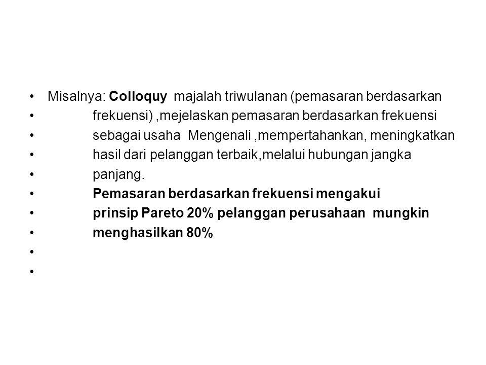 Misalnya: Colloquy majalah triwulanan (pemasaran berdasarkan