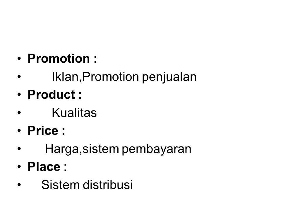 Promotion : Iklan,Promotion penjualan. Product : Kualitas. Price : Harga,sistem pembayaran. Place :