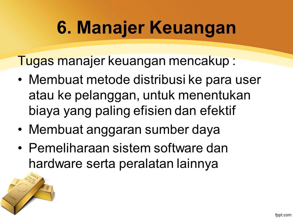 6. Manajer Keuangan Tugas manajer keuangan mencakup :