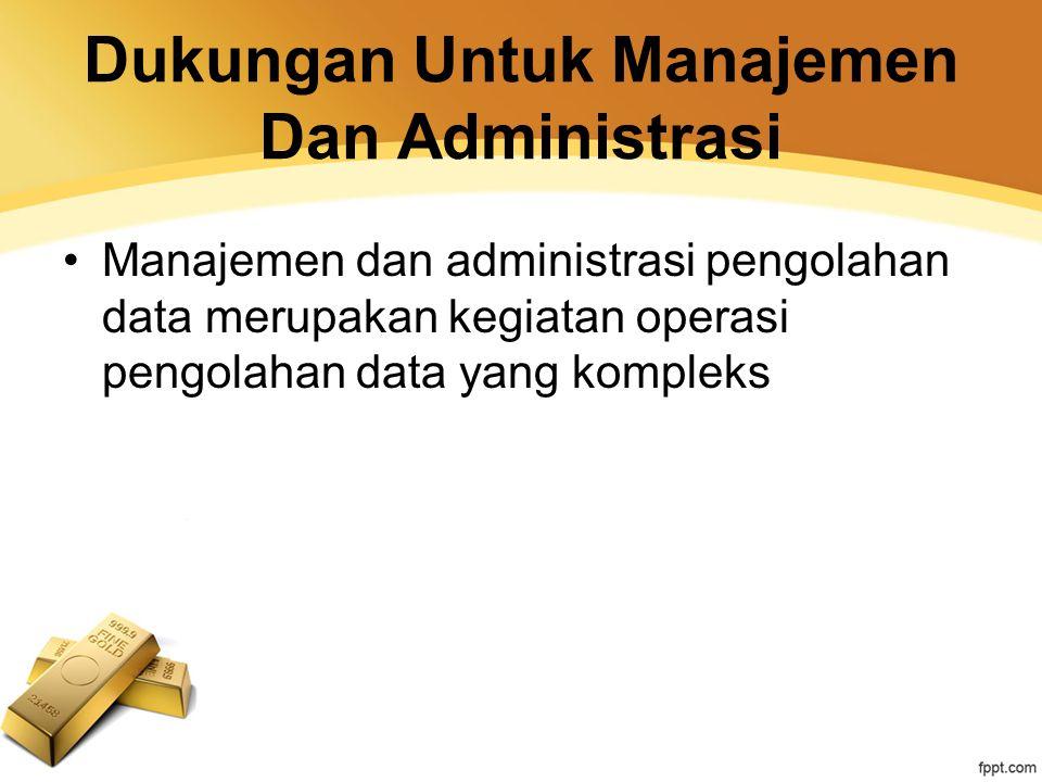 Dukungan Untuk Manajemen Dan Administrasi
