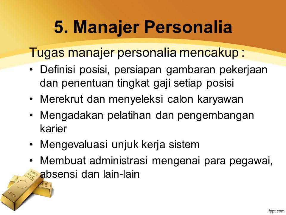 5. Manajer Personalia Tugas manajer personalia mencakup :