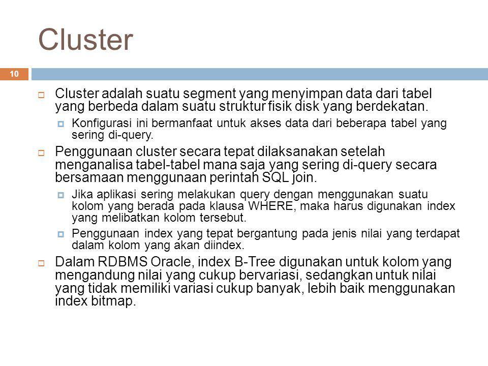 Cluster Cluster adalah suatu segment yang menyimpan data dari tabel yang berbeda dalam suatu struktur fisik disk yang berdekatan.