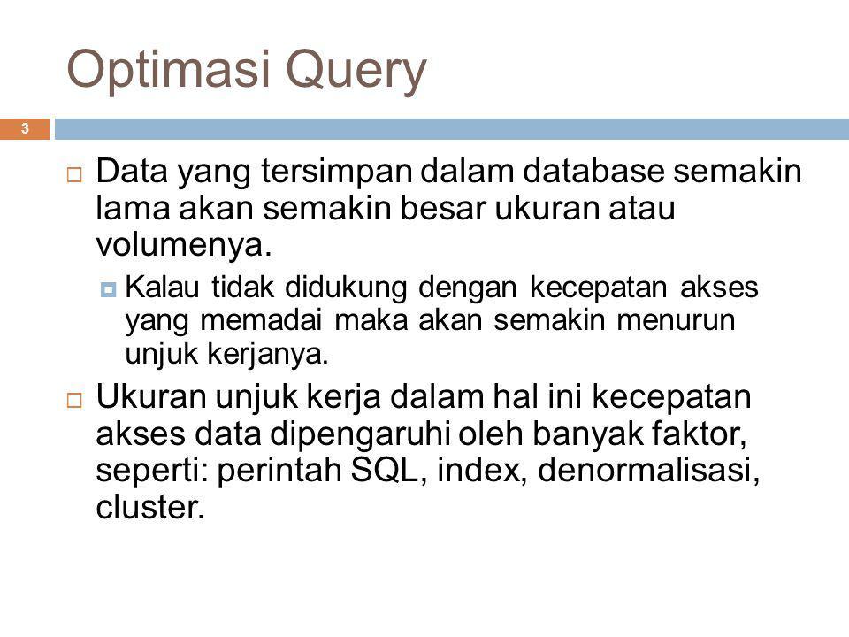 Optimasi Query Data yang tersimpan dalam database semakin lama akan semakin besar ukuran atau volumenya.