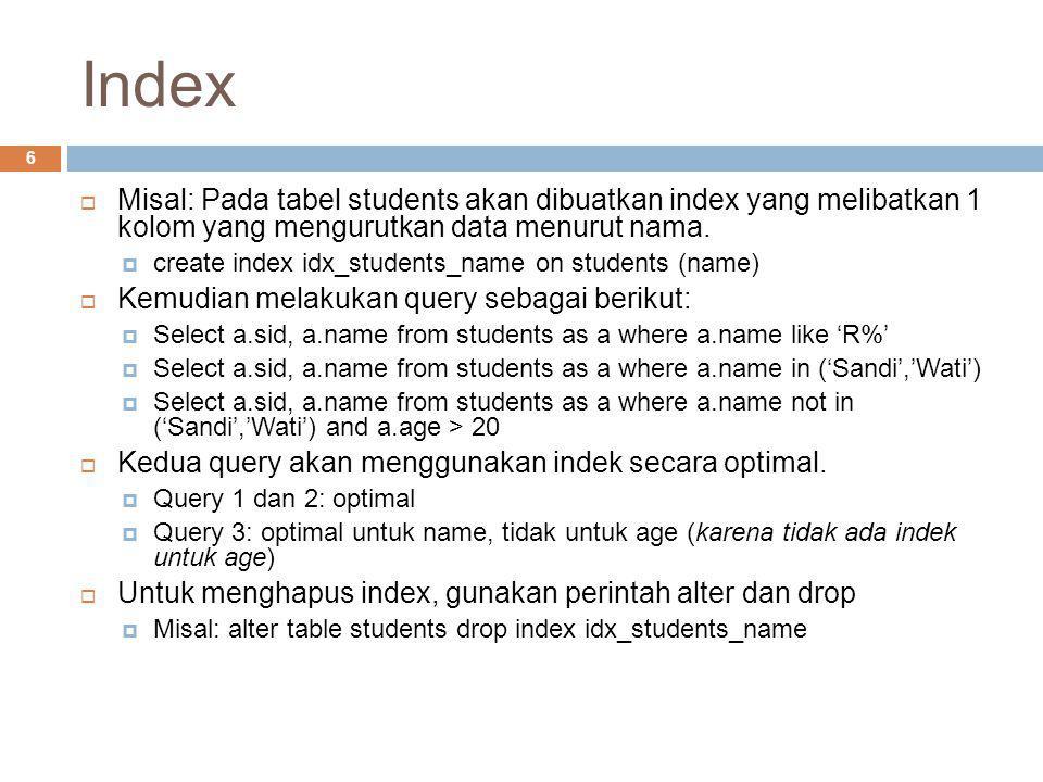 Index Misal: Pada tabel students akan dibuatkan index yang melibatkan 1 kolom yang mengurutkan data menurut nama.