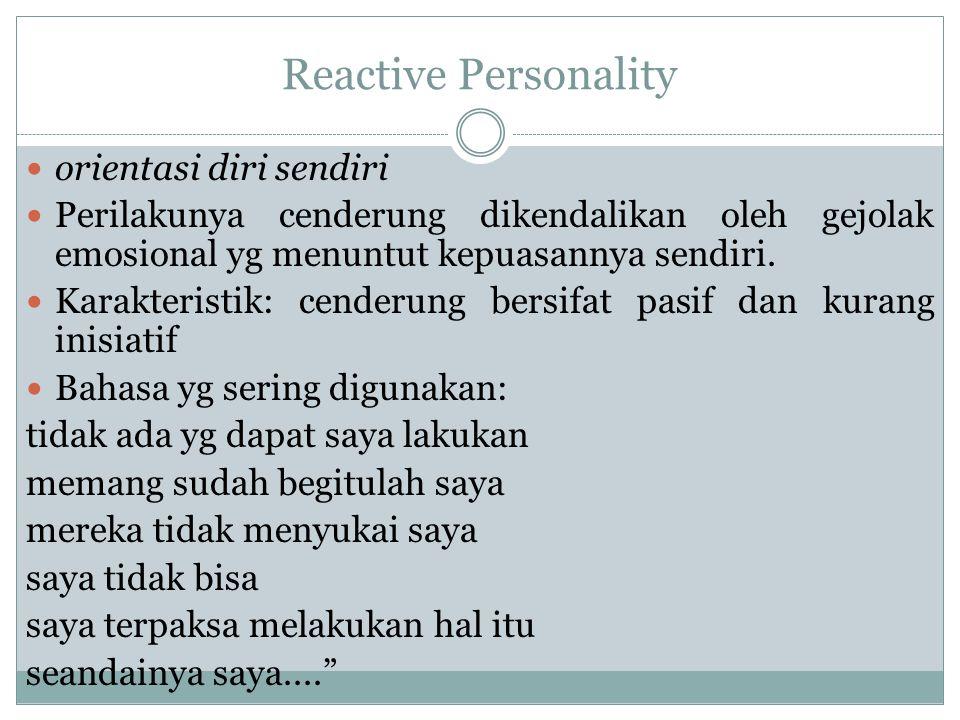 Reactive Personality orientasi diri sendiri