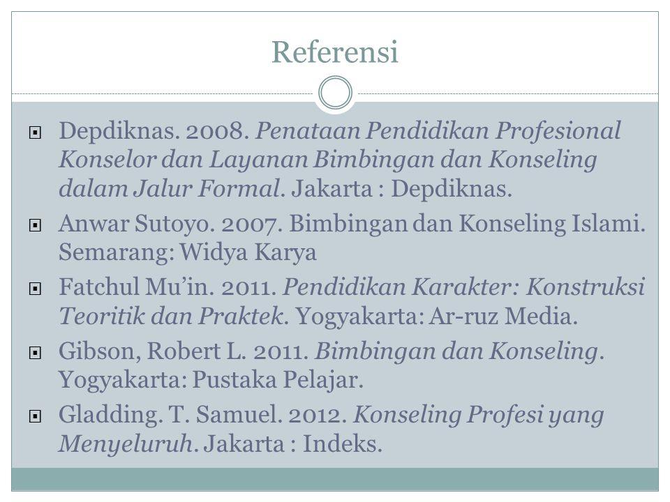 Referensi Depdiknas. 2008. Penataan Pendidikan Profesional Konselor dan Layanan Bimbingan dan Konseling dalam Jalur Formal. Jakarta : Depdiknas.