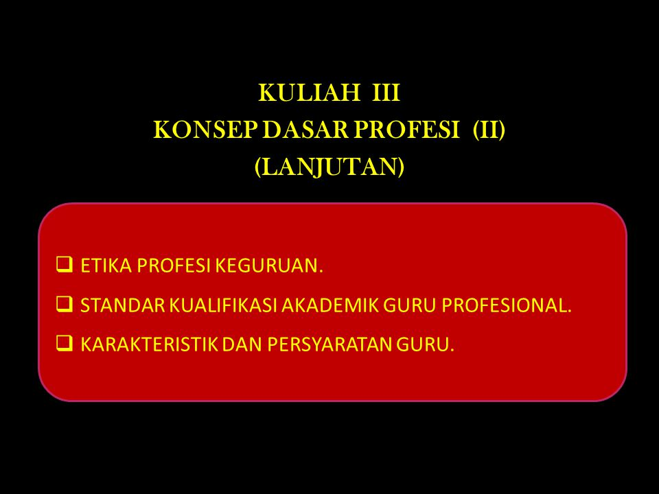 KULIAH III KONSEP DASAR PROFESI (II) (LANJUTAN)