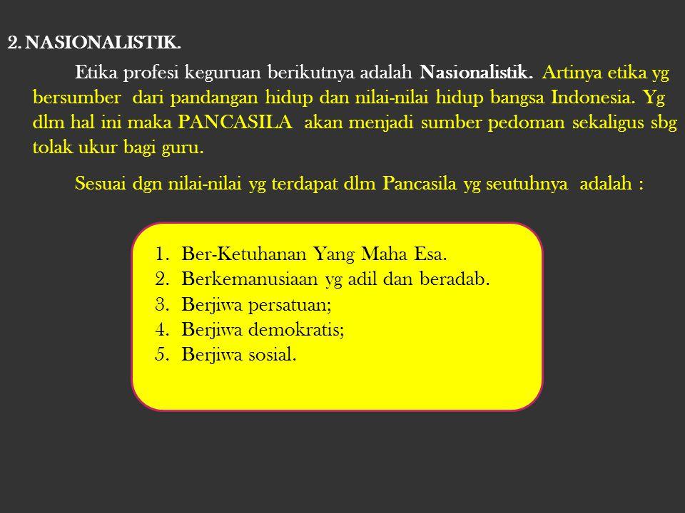 Sesuai dgn nilai-nilai yg terdapat dlm Pancasila yg seutuhnya adalah :