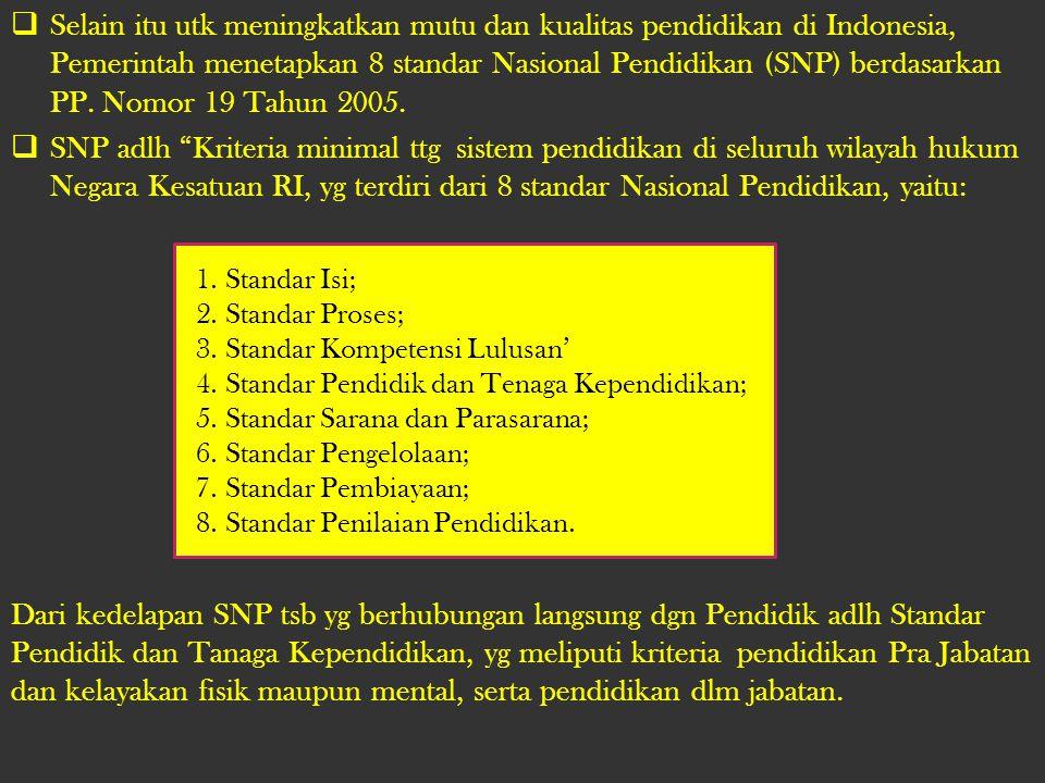 Selain itu utk meningkatkan mutu dan kualitas pendidikan di Indonesia, Pemerintah menetapkan 8 standar Nasional Pendidikan (SNP) berdasarkan PP. Nomor 19 Tahun 2005.