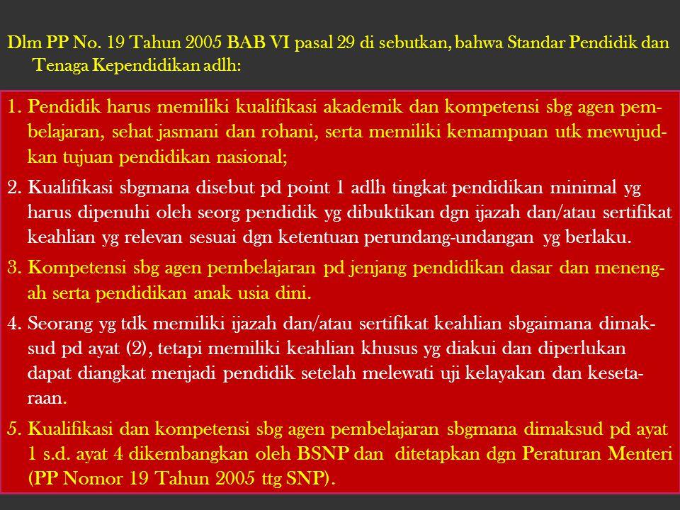 Dlm PP No. 19 Tahun 2005 BAB VI pasal 29 di sebutkan, bahwa Standar Pendidik dan Tenaga Kependidikan adlh: