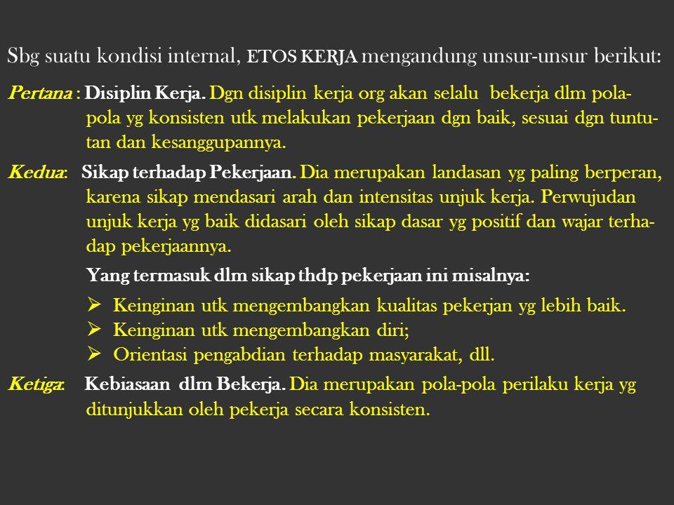 Sbg suatu kondisi internal, ETOS KERJA mengandung unsur-unsur berikut: