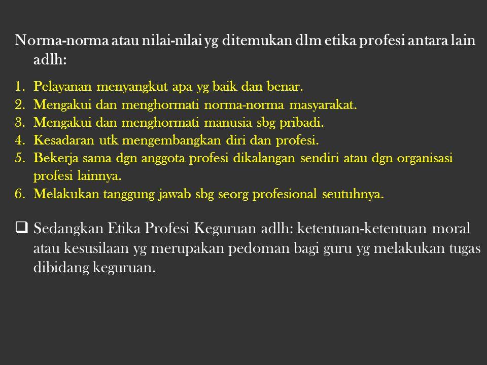 Norma-norma atau nilai-nilai yg ditemukan dlm etika profesi antara lain adlh: