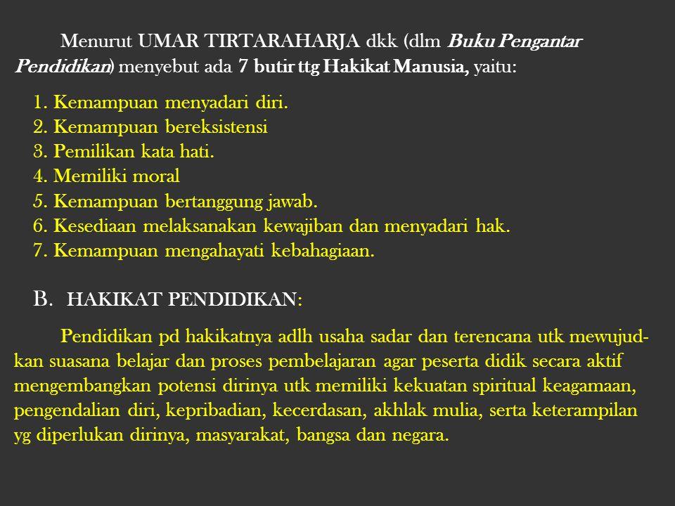 Menurut UMAR TIRTARAHARJA dkk (dlm Buku Pengantar Pendidikan) menyebut ada 7 butir ttg Hakikat Manusia, yaitu: