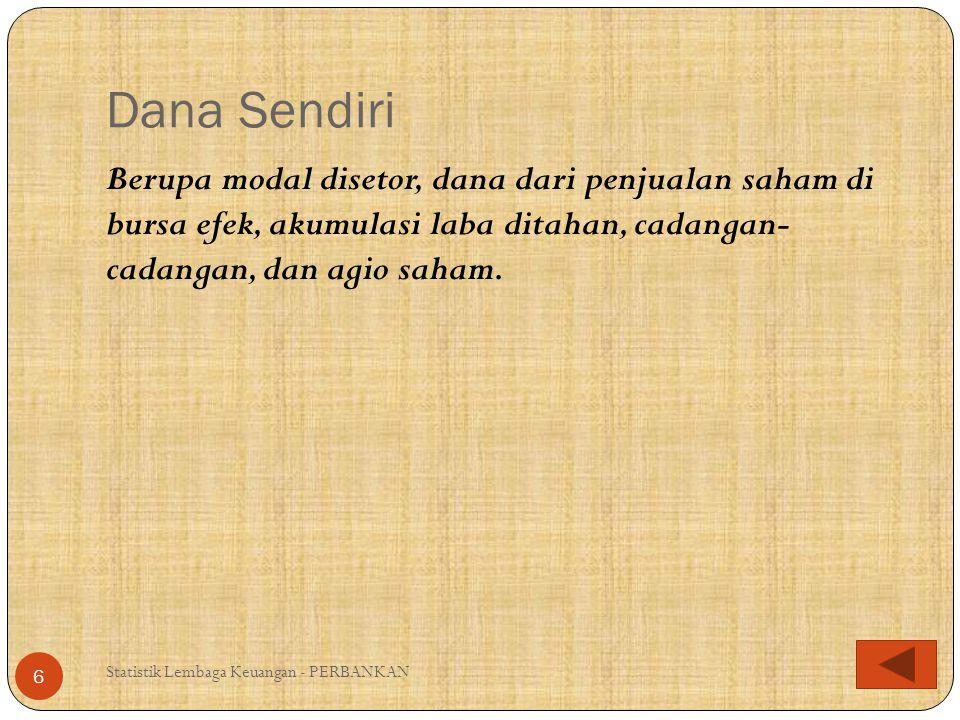 Dana Sendiri Berupa modal disetor, dana dari penjualan saham di bursa efek, akumulasi laba ditahan, cadangan- cadangan, dan agio saham.
