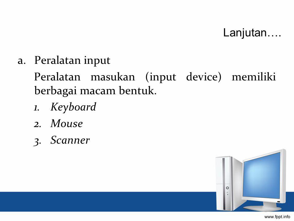Lanjutan…. Peralatan input. Peralatan masukan (input device) memiliki berbagai macam bentuk. Keyboard.