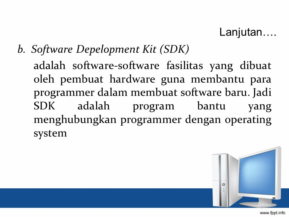 Lanjutan…. b. Software Depelopment Kit (SDK)