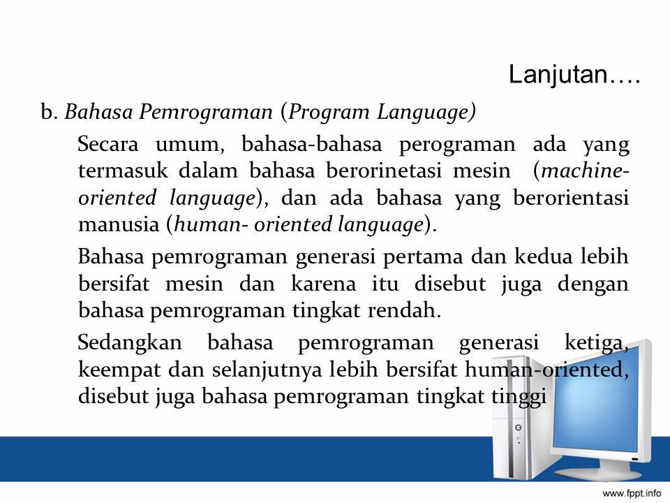 Lanjutan…. b. Bahasa Pemrograman (Program Language)