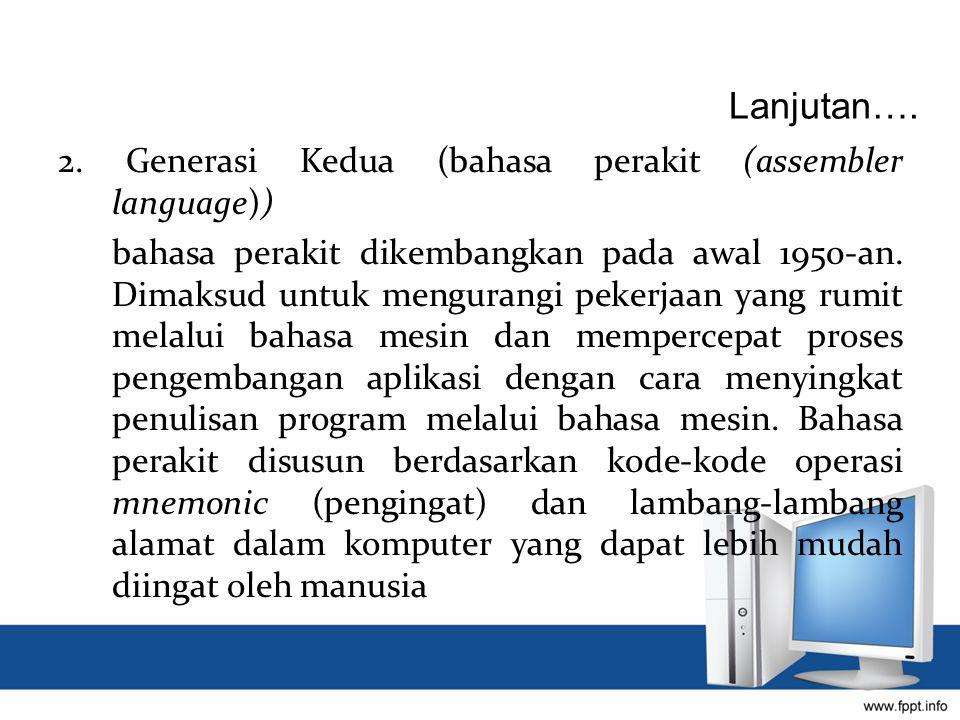 Lanjutan…. 2. Generasi Kedua (bahasa perakit (assembler language))
