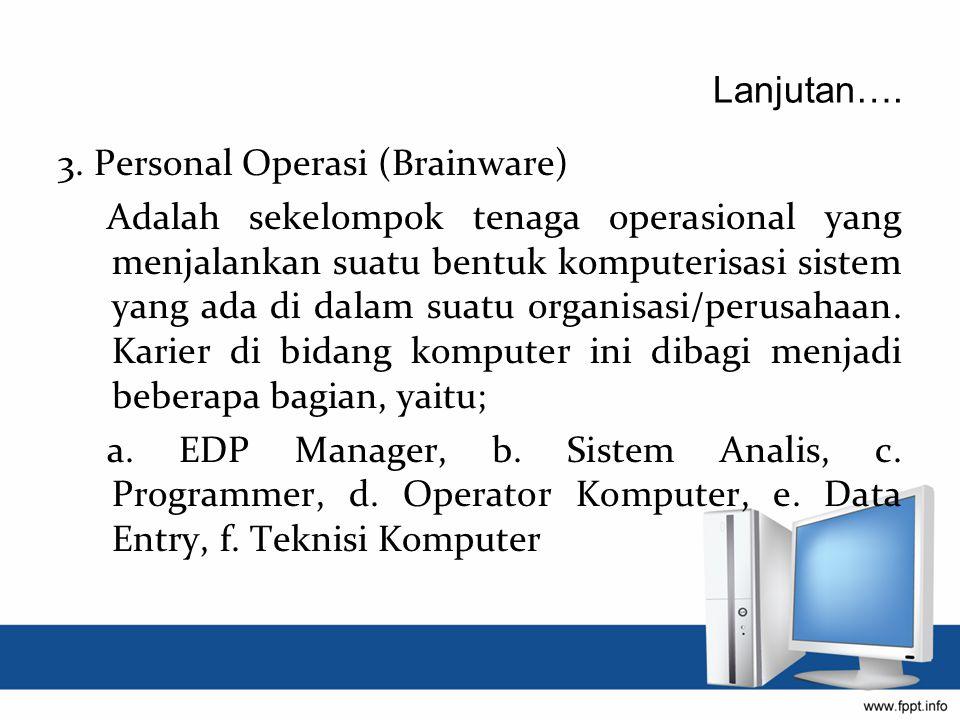 Lanjutan…. 3. Personal Operasi (Brainware)