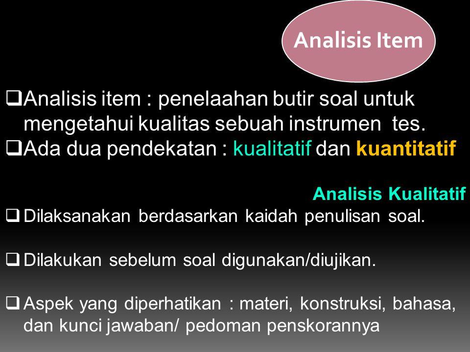 Analisis Item Analisis item : penelaahan butir soal untuk mengetahui kualitas sebuah instrumen tes.