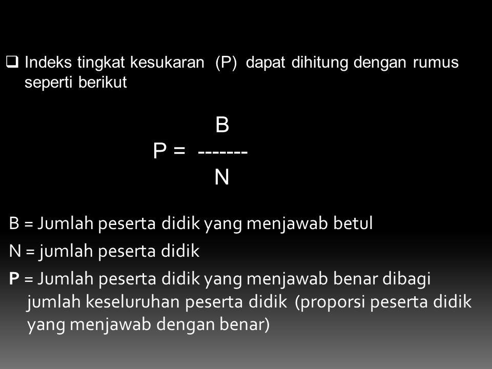 P = ------- N B = Jumlah peserta didik yang menjawab betul