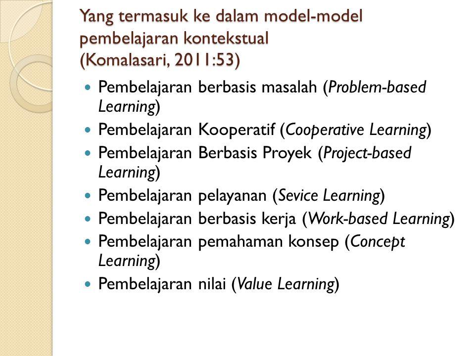 Yang termasuk ke dalam model-model pembelajaran kontekstual (Komalasari, 2011:53)