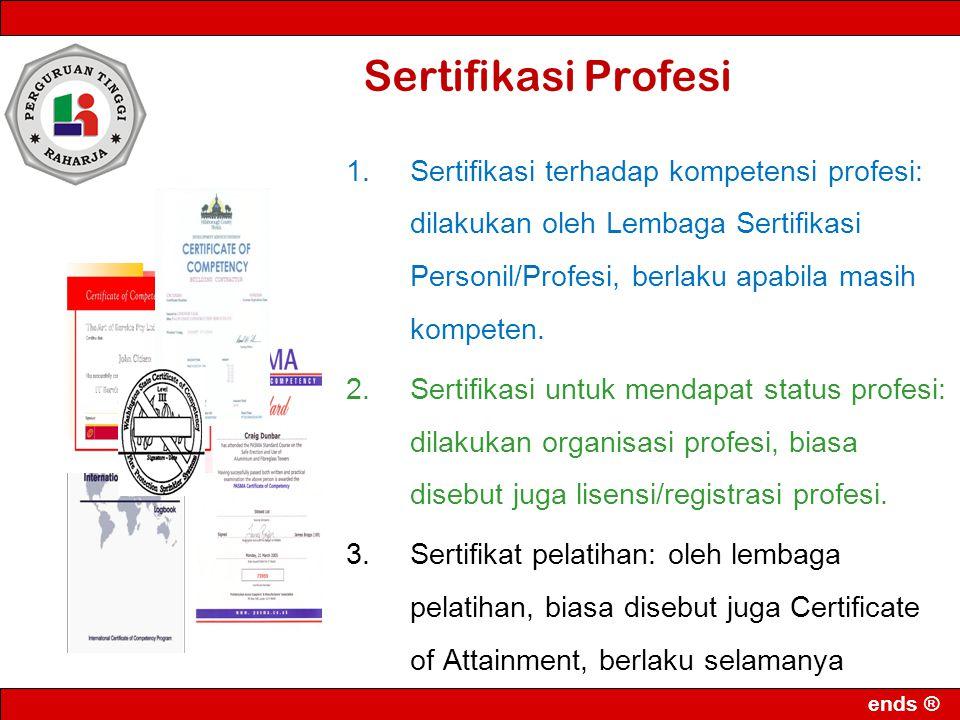 Sertifikasi Profesi Sertifikasi terhadap kompetensi profesi: dilakukan oleh Lembaga Sertifikasi Personil/Profesi, berlaku apabila masih kompeten.