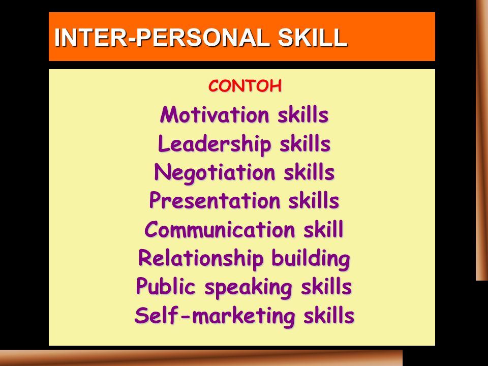 Relationship building Public speaking skills Self-marketing skills