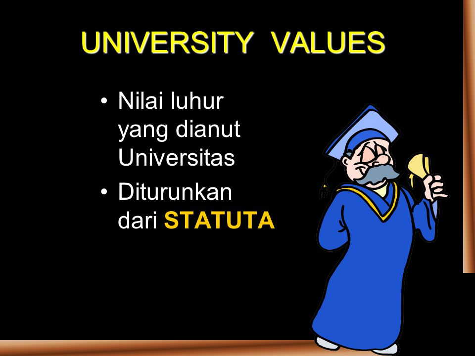 UNIVERSITY VALUES Nilai luhur yang dianut Universitas