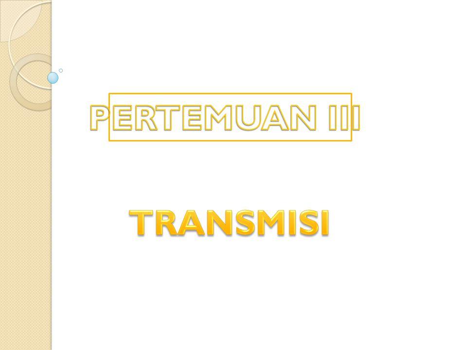 PERTEMUAN III TRANSMISI