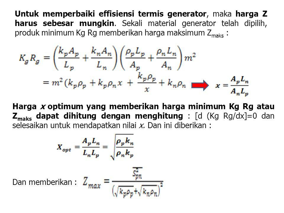 Untuk memperbaiki effisiensi termis generator, maka harga Z harus sebesar mungkin. Sekali material generator telah dipilih, produk minimum Kg Rg memberikan harga maksimum Zmaks :
